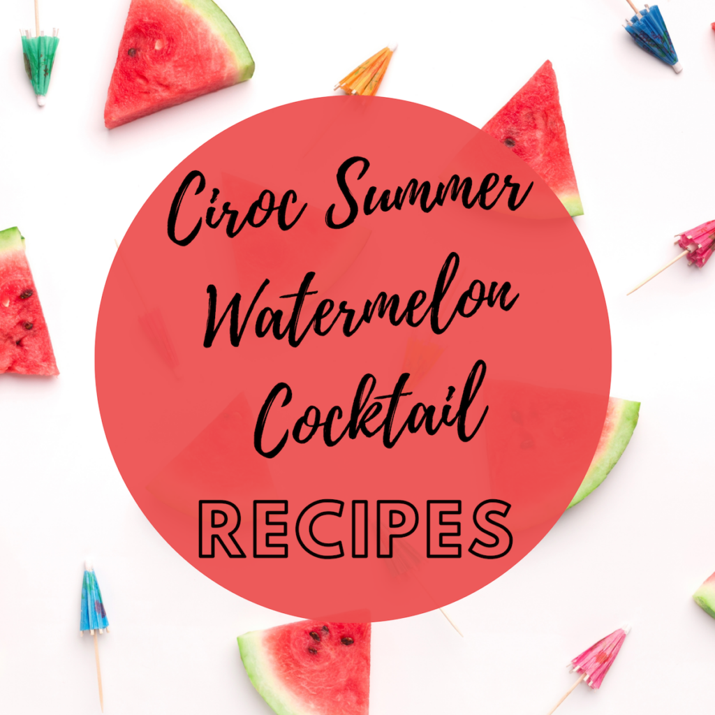 Destination Fab The Two Ciroc Summer Watermelon Cocktails You Need To Try Before Summer Ends